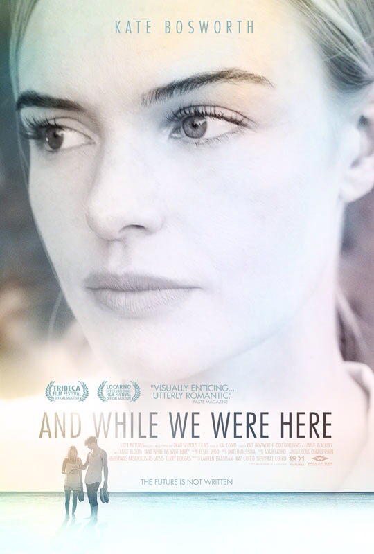 CINEMA SCAPE: And While We Were Here by Kat Coiro, Starring Kate Bosworth. In Theaters September 13, 2013